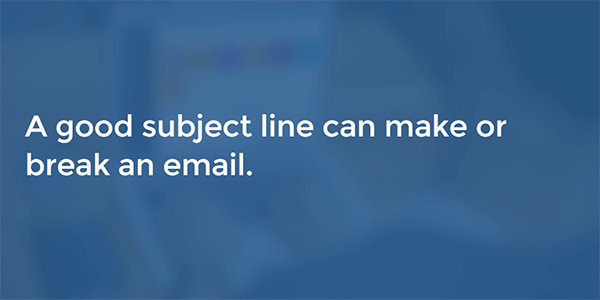 A good subject line can make or break an email, how to increase email open rate